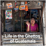 Life in the Ghettos of Guatemala